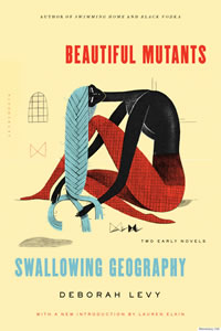 Beautiful Mutants / Swallowing Geography by Deborah Levy